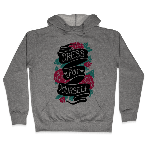 Dress For Yourself Hooded Sweatshirt