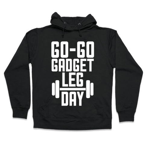Go-go Gadget Leg Day Hooded Sweatshirt