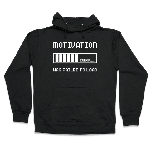 Motivation Has Failed to Load Hooded Sweatshirt