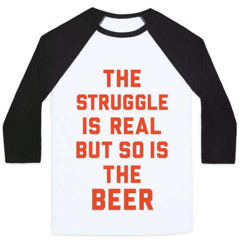 The Struggle Is Real But So Is The Beer Baseball Tee