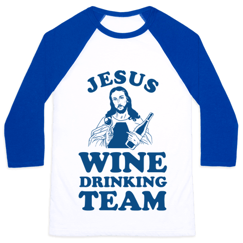 Jesus Wine Drinking Team Baseball Tee