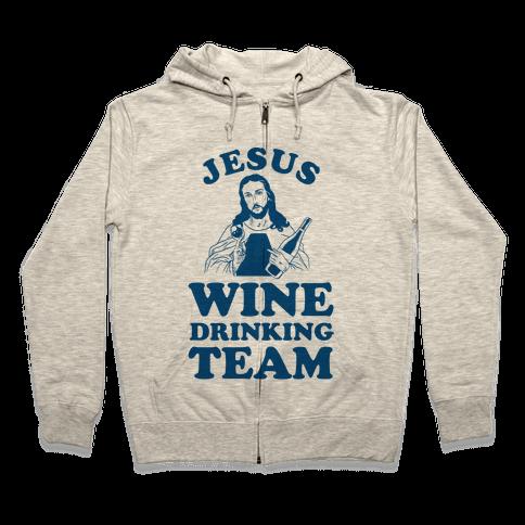 Jesus Wine Drinking Team Zip Hoodie