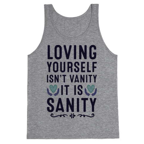 Loving Yourself Isn't Vanity It Is Sanity Tank Top