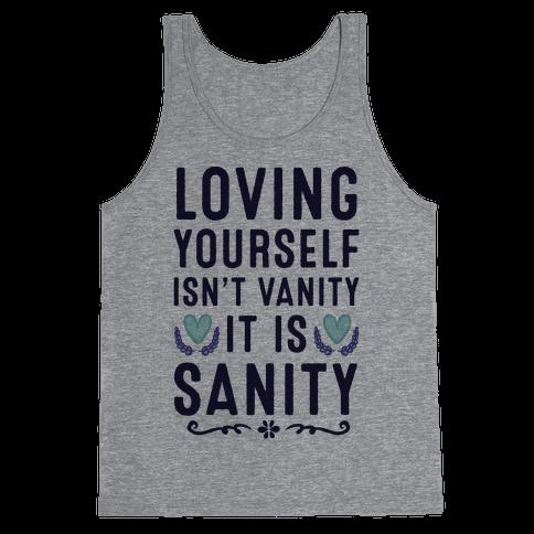 Loving Yourself Isn't Vanity It Is Sanity Tank Top
