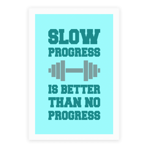 Slow Progress Is Better Than No Progress Poster