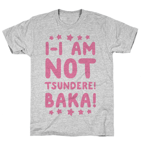 I-I Am Not Tsundere, BAKA! Mens T-Shirt