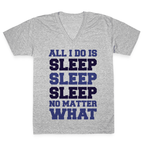 All I Do Is Sleep V-Neck Tee Shirt
