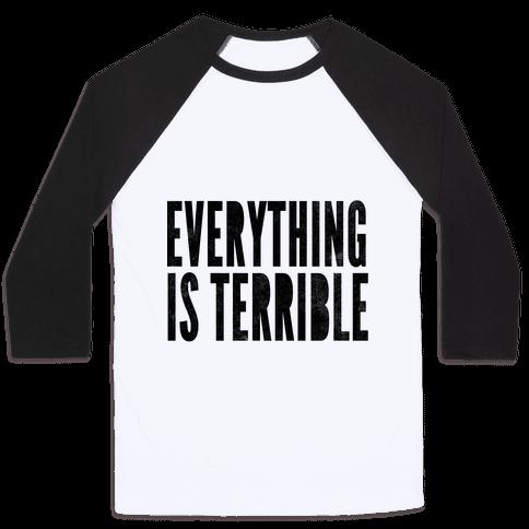 Everything Is Terrible Baseball Tee