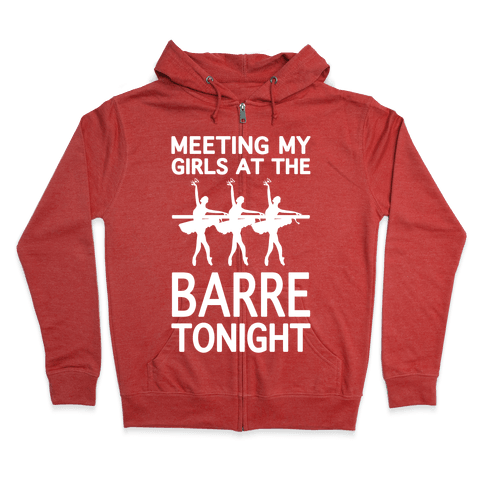 Meeting My Girls At The Barre Tonight Zip Hoodie