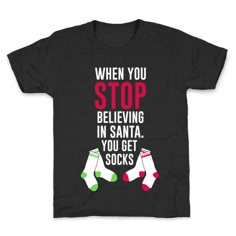When You Stop Believing In Santa You Get Socks Kids T-Shirt