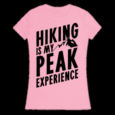 Hiking Is My Peak Experience Womens T-Shirt