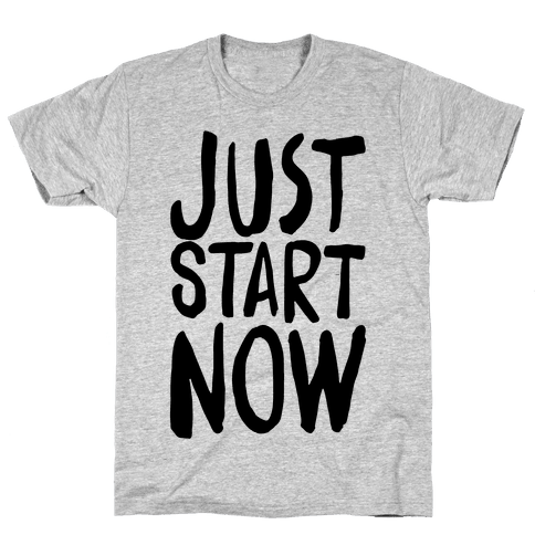 Just Start Now Mens T-Shirt