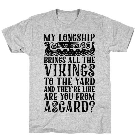 My Longship Brings All The Vikings To The Yard T-Shirt