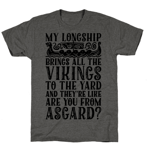 My Longship Brings All The Vikings To The Yard Mens T-Shirt