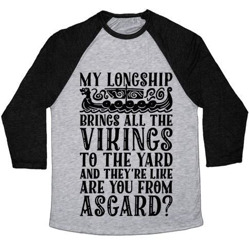 My Longship Brings All The Vikings To The Yard Baseball Tee