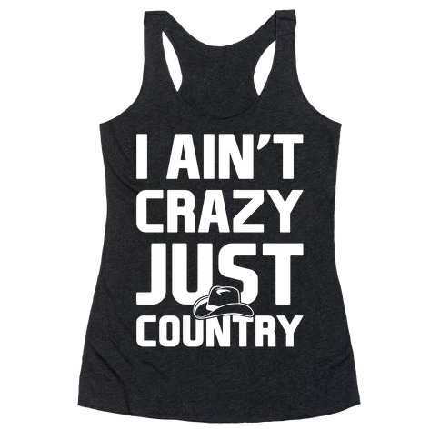 I Ain't Crazy. Just Country Racerback Tank Top