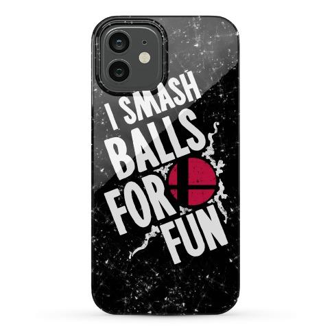 I Smash Balls For Fun Phone Case