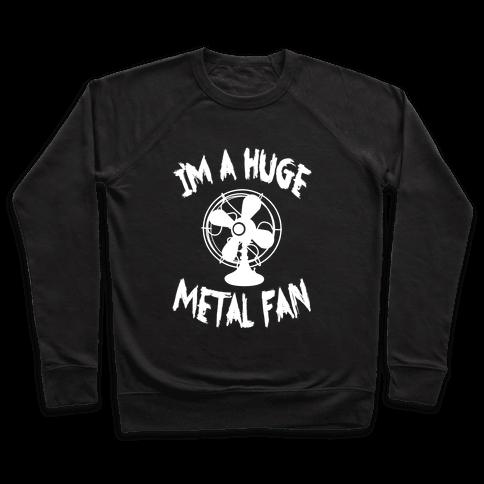 I'm a Huge Metal Fan Pullover