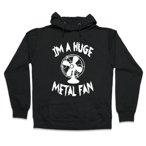 I'm a Huge Metal Fan Hooded Sweatshirt
