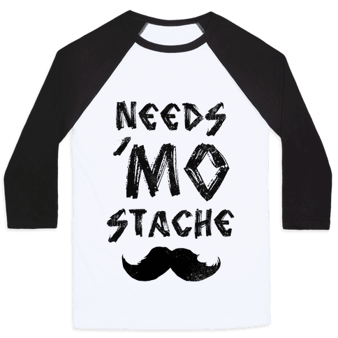 Needs Mo' Stache Baseball Tee