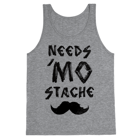 Needs Mo' Stache Tank Top