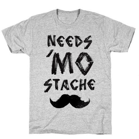 Needs Mo' Stache Mens T-Shirt