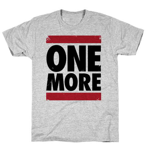 One More Mens T-Shirt