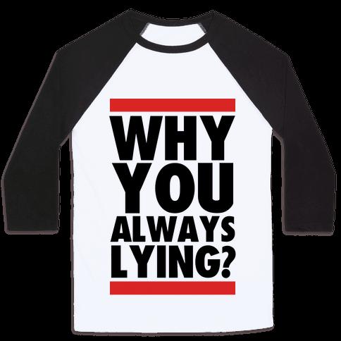 Why You Always Lying? Baseball Tee