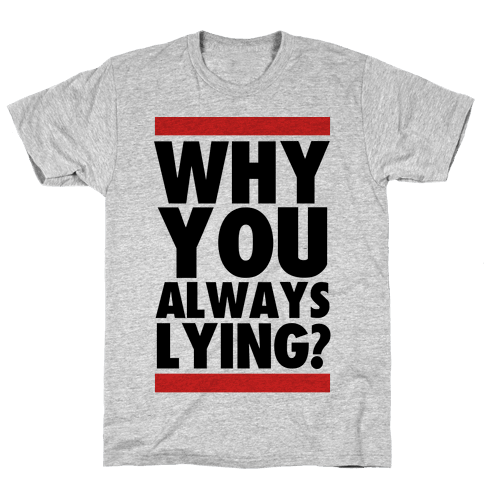 Why You Always Lying? Mens T-Shirt
