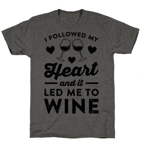 I Followed My Heart And It Led Me To Wine