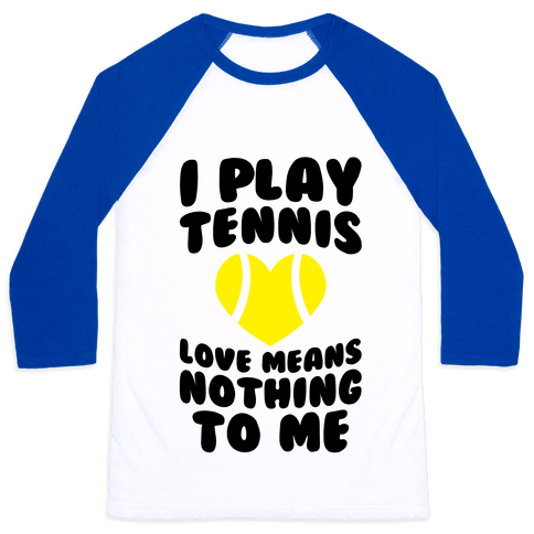 I Play Tennis (Love Means Nothing To Me) Baseball Tee