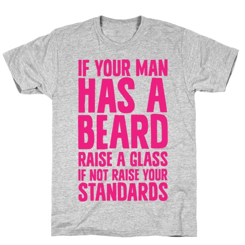 If Your Man has a Beard Raise a Glass Mens T-Shirt