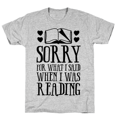 Sorry For What I Said When I Was Reading Mens T-Shirt