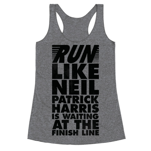 Run Like Neil Patric Harris is Waiting at the Finish Line Racerback Tank Top
