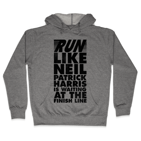 Run Like Neil Patric Harris is Waiting at the Finish Line Hooded Sweatshirt