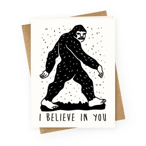 I Believe In You Bigfoot Greeting Card
