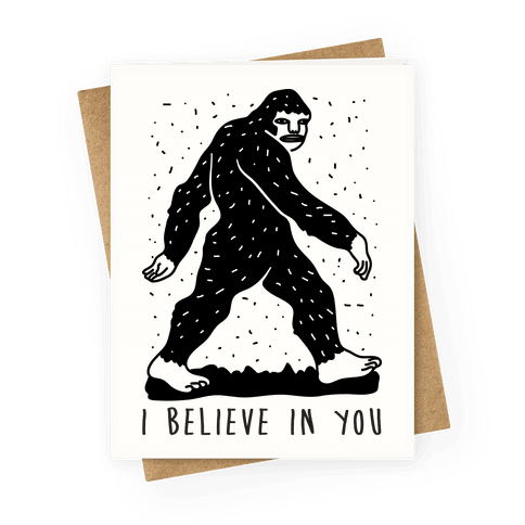 I Believe In You Bigfoot Greeting Card