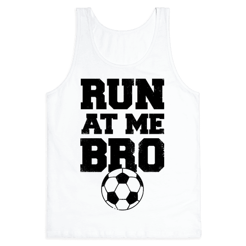 Run At Me Bro Tank Top