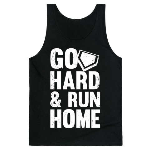 Go Hard & Run Home  Tank Top