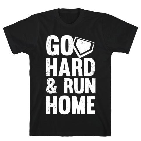 Go Hard & Run Home T-Shirt
