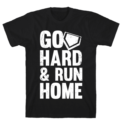 Go Hard & Run Home  Mens T-Shirt