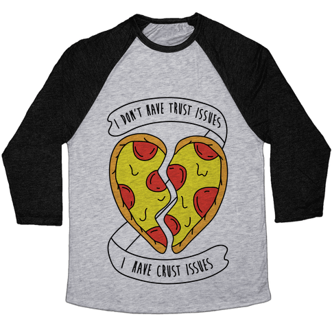 I Don't Have Trust Issues, I Have Crust Issues Baseball Tee