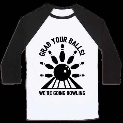 Grab Your Balls We're Going Bowling Baseball Tee