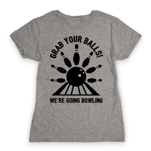 Grab Your Balls We're Going Bowling Womens T-Shirt