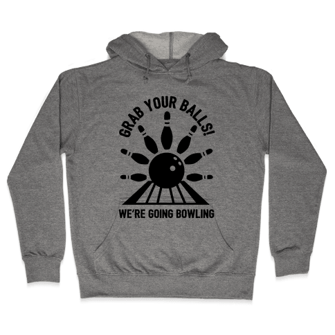 Grab Your Balls We're Going Bowling Hooded Sweatshirt