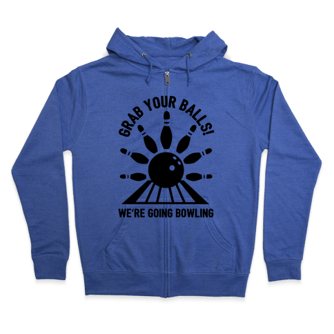 Grab Your Balls We're Going Bowling Zip Hoodie