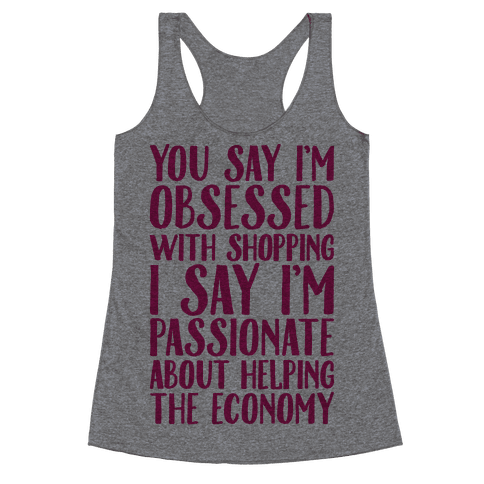 You Say I'm Obsessed With Shopping Racerback Tank Top
