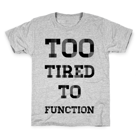 Too Tired to Function Kids T-Shirt