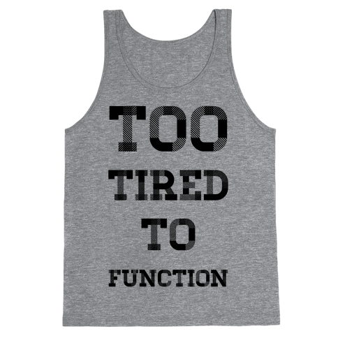 Too Tired to Function Tank Top
