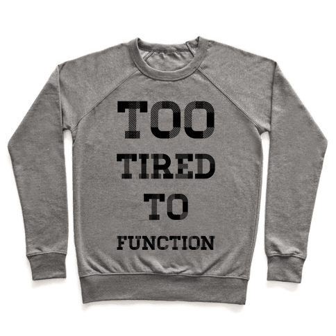 Too Tired to Function Pullover